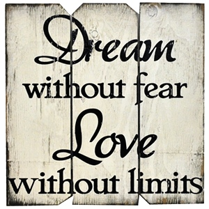 Dream Without Fear Love Without Limits| Handcrafted, Distressed Wood Sign
