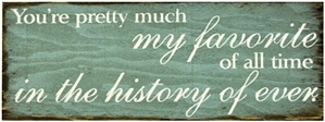 You're Pretty Much My Favorite| Handcrafted, Distressed Wood Sign