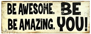 Be Awesome Be Amazing Be You! | Handcrafted, Distressed Wood Sign